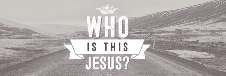 Who is this Jesus?  The Son of God